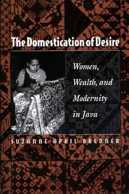 The Domestication of Desire by Suzanne April Brenner