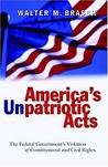 America's Unpatriotic Acts: The Federal Government's Violation Of Constitutional And Civil Rights
