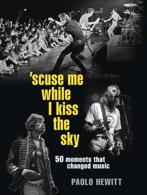 Excuse Me While I Kiss the Sky: The Defining Moments in Rock History