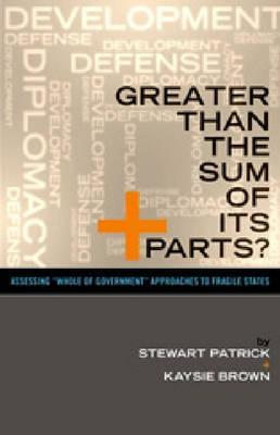 """Greater Than the Sum of Its Parts?: Assessing """"Whole of Government"""" Approaches to Fragile States"""
