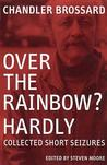 Over the Rainbow? Hardly: Collected Short Seizures
