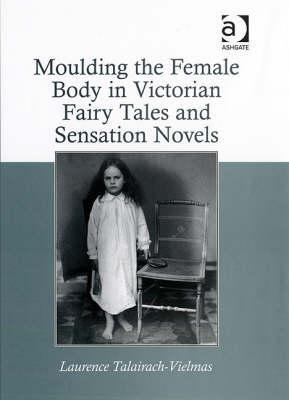 Moulding The Female Body In Victorian Fairy Tales And Sensation Novels
