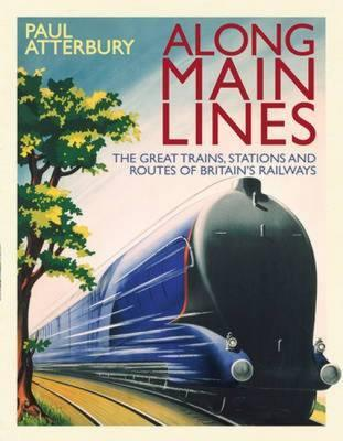 Along Main Lines: The Great Routes and Trains of the Golden Age of Railways