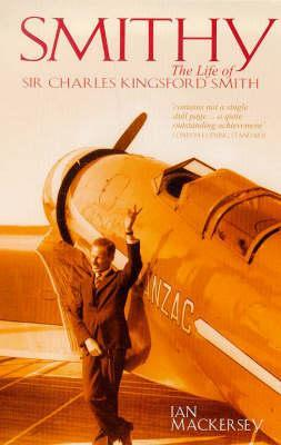 Smithy: The Life of Sir Charles Kingsford Smith