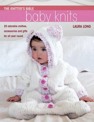 Baby Knits: 25 Adorable Clothes, Accessories and Gifts for All Year Round (Knitter's Bible)