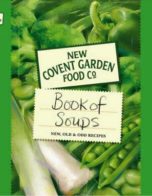 New Covent Garden Book of Soups: New, Old and Odd Recipes