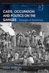 Caste, Occupation and Politics on the Ganges: Passages of Resistance