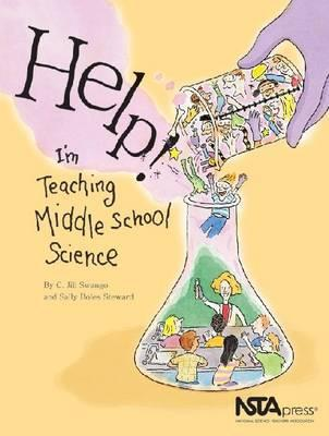 Help! I'm Teaching Middle School Science by C. Jill Swango