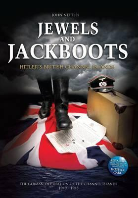 Jewels and Jackboots: Hitler's British Isles, the German Occupation of the British Channel Islands 1940-1945