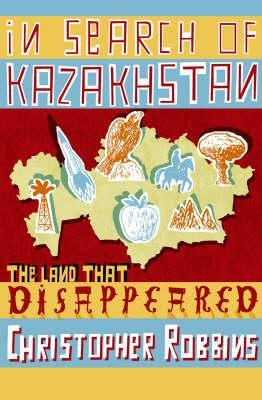 In Search of Kazakhstan by Christopher Robbins