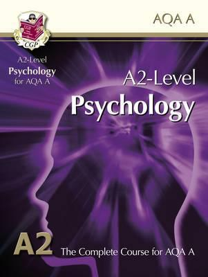 Psychology: A2-Level: The Complete Course For AQA