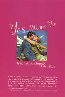 Yes Means Yes by Kath Albury