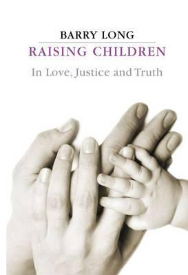 Raising Children: In Love, Justice and Truth