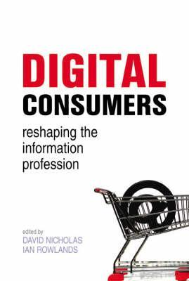 Digital Consumers: Re-Shaping the Information Professions