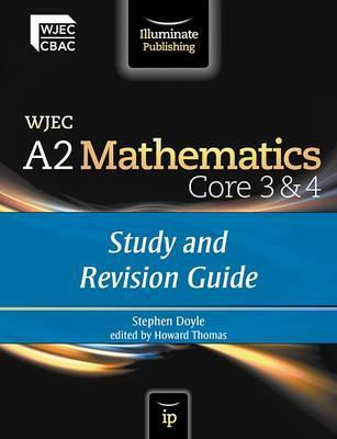 Wjec A2 Mathematics Core 3 & 4study and Revision Guide