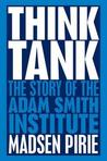 Think Tank: The Story of the Adam Smith Institute. Madsen Pirie