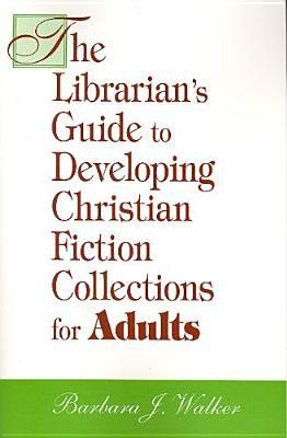 The Librarian's Guide To Developing Christian Fiction Collect... by Barbara J. Walker