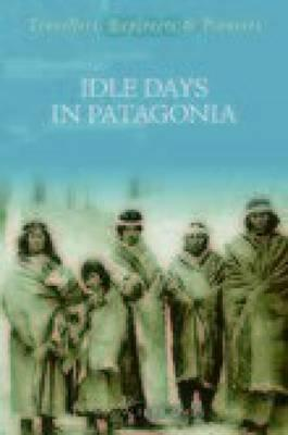 Idle Days in Patagonia by William Henry Hudson