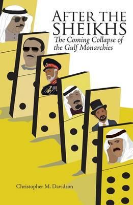After the Sheikhs: The Coming Collapse of the Gulf Monarchies