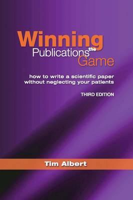 Winning the Publications Game: How to Write a Medical Paper Without Neglecting Your Patients, Third Edition