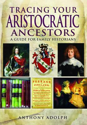 Tracing Your Aristocratic Ancestors: A Guide for Family Historians