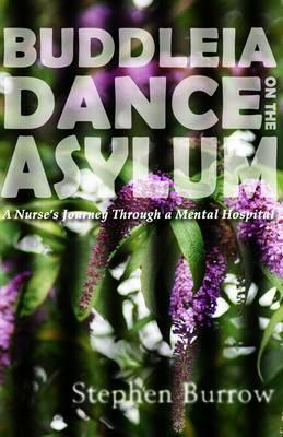 Buddleia Dance On The Asylum: A Nurse's Journey Through A Mental Hospital