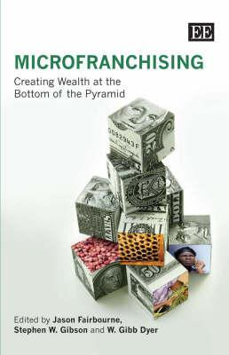 Micro Franchising: Creating Wealth At The Bottom Of The Pyramid