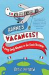 Bonnes Vacances!: A Crazy Family Adventure in the French Territories