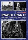 Ipswich Town FC: The 1970s. Compiled by Terry Hunt