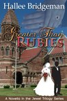 Greater Than Rubies by Hallee Bridgeman