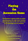 Playing the Ascension Game: Paraticipation in games shifts our entire consciousness into right-brain intuition, opening the door to the vast resources of all knowledge and all solutions. (Volume 3)