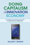 Doing Capitalism in the Innovation Economy: Markets, Speculation and the State