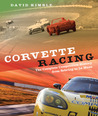 Corvette Racing: The Complete Competition History from Sebring to Le Mans