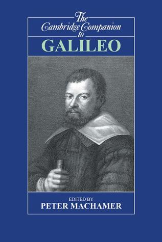 The Cambridge Companion to Galileo by Peter K. Machamer