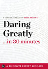 Daring Greatly: How the Courage to Be Vulnerable Transforms the Way We Live, Love, Parent, and Lead by Brené Brown (30 Minute Expert Summary)