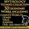 Iliad, Odyssey, Aeneid, Oedipus, Jason and the Argonauts and 50+ Legendary Books: ULTIMATE GREEK AND ROMAN MYTHOLOGY COLLECTIO