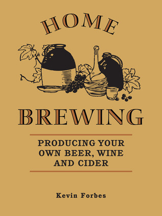 Home Brewing: Producing your own beer, wine and cider