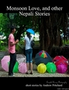 Monsoon Love and Other Nepali Stories by Andrew James Pritchard