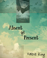 Absent Yet Present