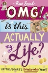 OMG! Is This Actually My Life? (Hattie Moore, #1)