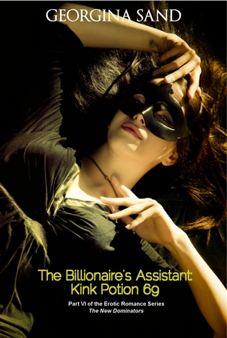 The Billionaires Assistant: Kink Potion 69 (The New Dominators, #6)