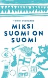 Miksi Suomi on Suomi by Tommi Uschanov