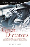 The Secret History Of The Great Dictators (Real Life Accounts Of History's Worst Tyrants)