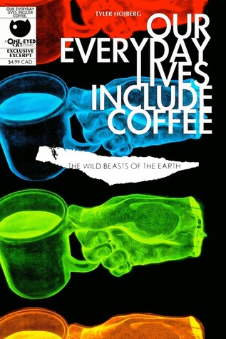The Wild Beasts of the Earth (Our Everyday Lives Include Coffee, #1)