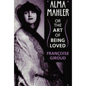 Alma Mahler: Or the Art of Being Loved