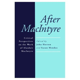 After MacIntyre: Critical Perspectives on the Work of Alasdair MacIntyre