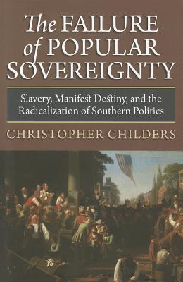 The Failure of Popular Sovereignty: Slavery, Manifest Destiny, and the Radicalization of Southern Politics