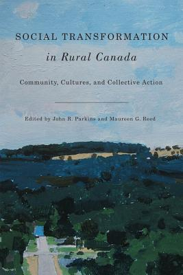 Social Transformation in Rural Canada: Community, Cultures, and Collective Action