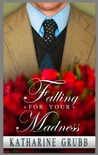 Falling For Your Madness by Katharine Grubb