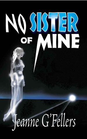 No Sister of Mine by Jeanne G'Fellers